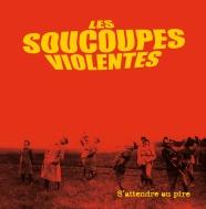 Soucoupes Violentes -S'attendre au pire (2010)